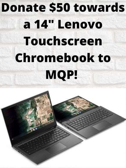 """Donate $50 towards a 14"""" Lenovo Touchscreen Chromebook to MQP!"""