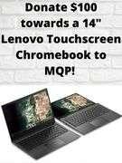 """Donate $100 towards a 14"""" Lenovo Touchscreen Chromebook to MQP!"""