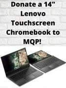 "Donate a 14"" Lenovo Touchscreen Chromebook to MQP!"
