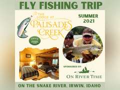 FLY FISHING TRIP -  ALL-EXPENSE-PAID TRIP FOR ONE TO THE LODGE AT PALISADES CREEK, ON THE SNAKE RIVER, IRWIN, IDAHO