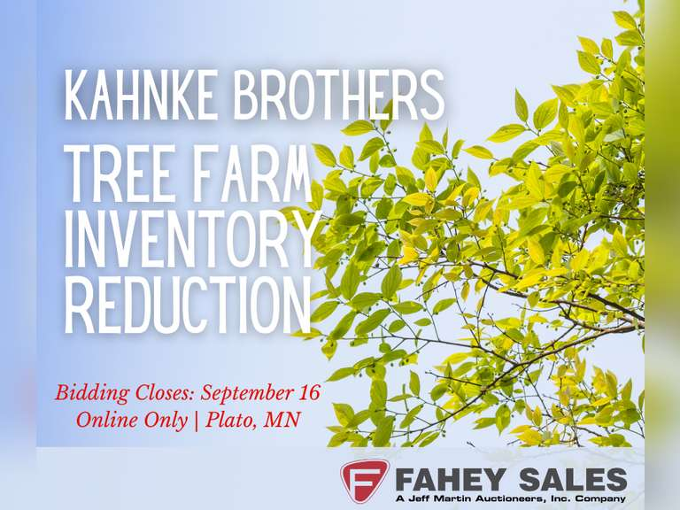 FAHEY SALES-KAHNKE BROTHERS TREE FARM INVENTORY REDUCTION ONLINE ONLY- BIDDING CLOSES SEPTEMBER 16TH @ 6 PM CST