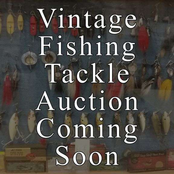 Coming Soon - October Vintage Fishing Tackle Auction